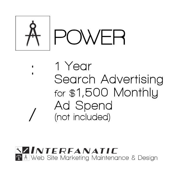 1 Year Interfanatic Power Search Advertising at $1,500 Monthly Ad Spend (Not Included)