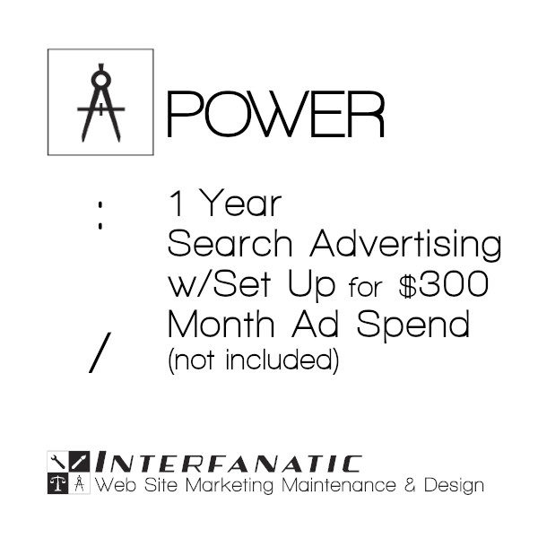 1 Year Interfanatic Power Search Advertising with Set Up at $300 Monthly Ad Spend (Not Included)